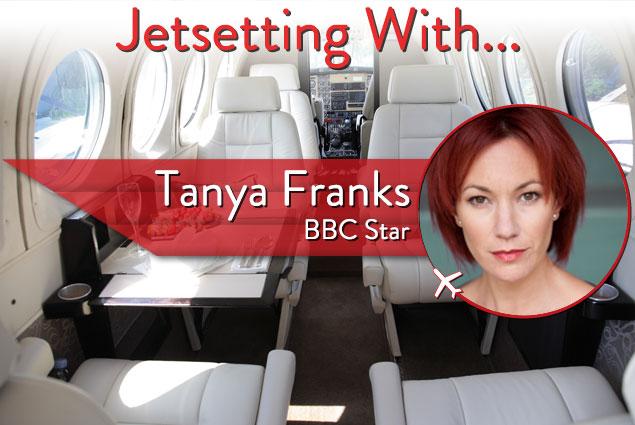 Jetsetting With BBC Star Tanya Franks