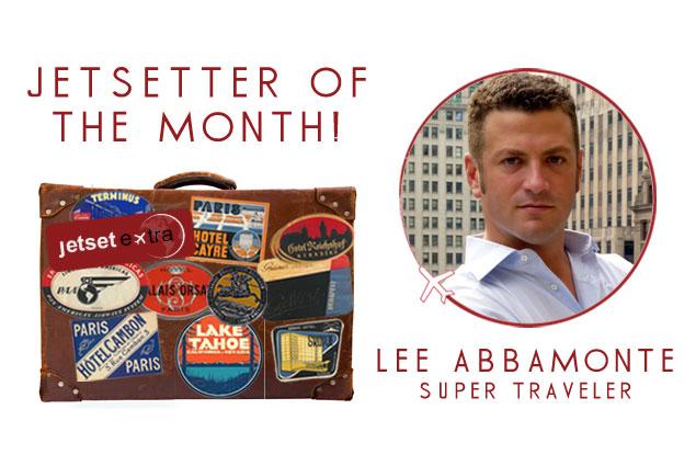Jetsetter of the Month: Super Traveler Lee Abbamonte