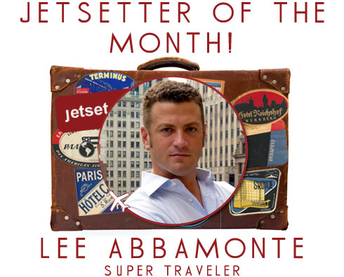 Jetsetter of the Month: Super Traveler Lee Abbamonte
