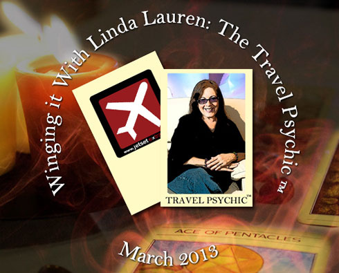 Winging It With Linda Lauren, the Travel Psychic™: March 2013