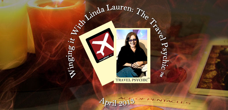 Winging It With Linda Lauren, the Travel Psychic™: April 2013