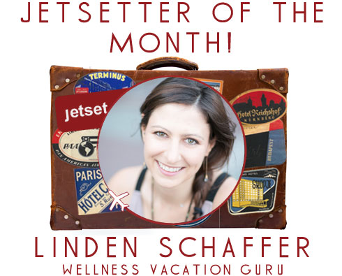 Jetsetter of the Month: Wellness Vacation Guru Linden Schaffer