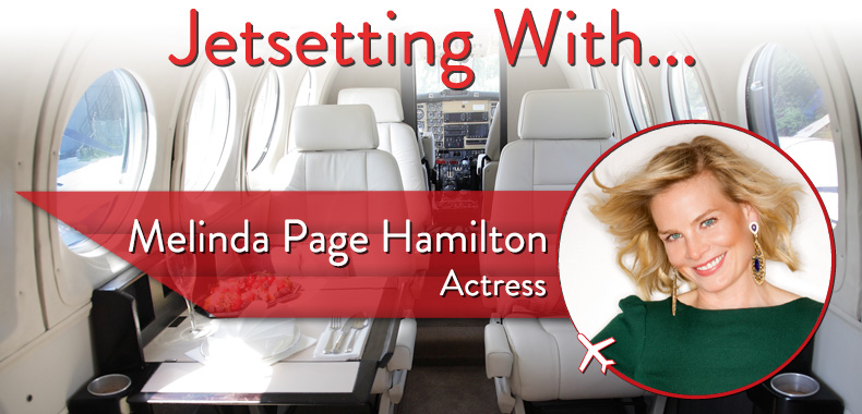 Jetsetting With Actress Melinda Page Hamilton