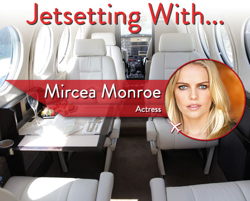 Jetsetting With Actress Mircea Monroe