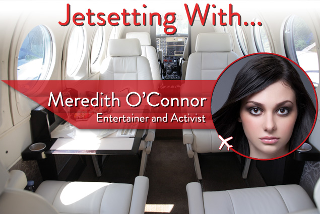 Jetsetting With Entertainer and Activist Meredith O'Connor