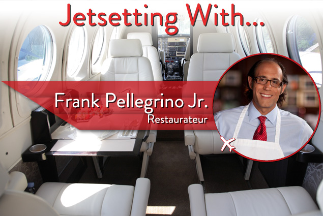 Jetsetting With Restaurateur Frank Pellegrino Jr.