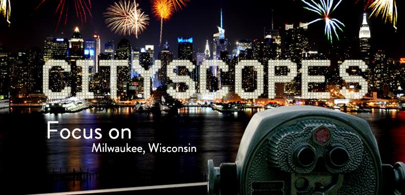 Cityscopes: Focus on Milwaukee
