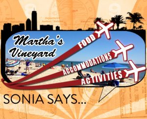 Sonia Says: It's All About Martha's Vineyard
