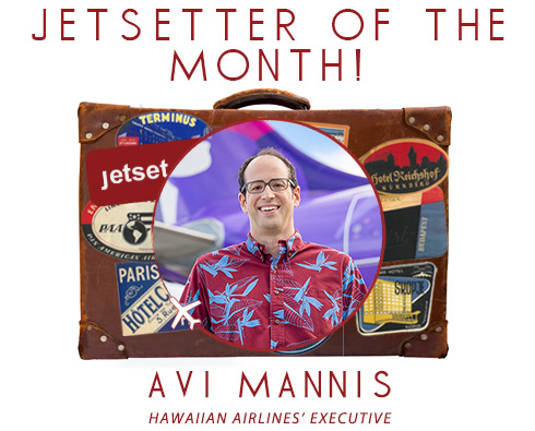 Jetsetter of the Month: Hawaiian Airlines' Avi Mannis