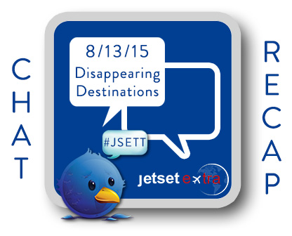 #JSETT Twitter Chat Recap: Disappearing Destinations