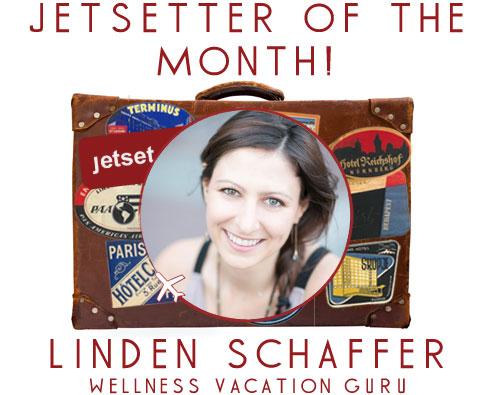Jetsetter of the Month: Wellness Vacation Guru Linden Schaffer