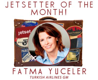 Jetsetter of the Month: Turkish Airlines GM Fatma YucelerJetsetter of the Month: Turkish Airlines GM Fatma Yuceler