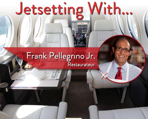 Jetsetting With Restaurateur Frank Pellegrino Jr.