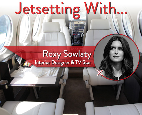 Jetsetting With Interior Designer & TV Star Roxy Sowlaty