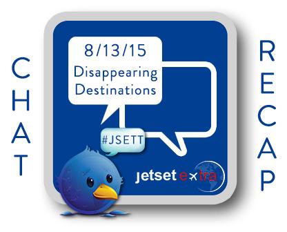 #JSETT Twitter Chat Recap: Disappearing Destinations